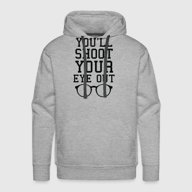 You ll Shoot Your Eye Out - Men's Premium Hoodie
