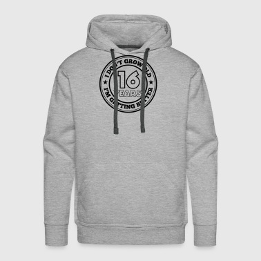16 years old i am getting better - Men's Premium Hoodie