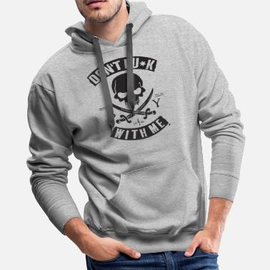 Don t Fuk With Me Pirate Skull Crossbones Pirate - Men's Premium Hoodie