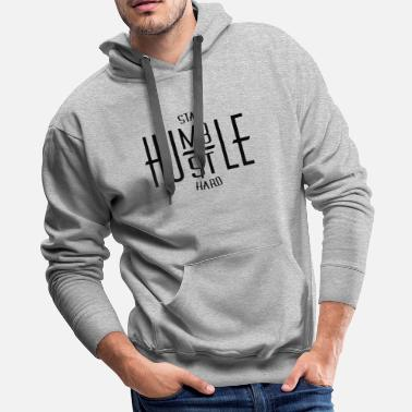 Hustle STAY HUMBLE HUSTLE HARD - Men's Premium Hoodie