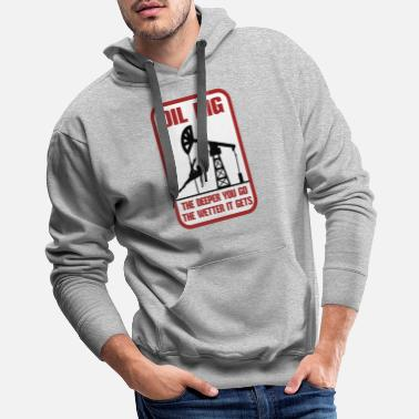 Oil Rig Oil Rig The Deeper You Go The Wetter It Gets Gift - Men's Premium Hoodie