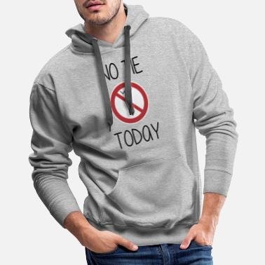 Office Humor NO TIE TODAY - Office Humor - Men's Premium Hoodie