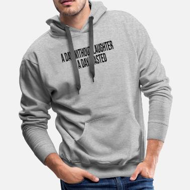 Joyful A DAY WITHOUT LAUGHTER IS A DAY WASTED - Men's Premium Hoodie