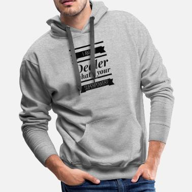 Car Dealers I'm A Dealer What's Your Superpower - Men's Premium Hoodie