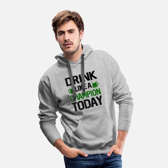Irish Beer Hoodies & Sweatshirts - Drink Like a Champion Today St Patrick Funny Drink - Men's Premium Hoodie heather gray