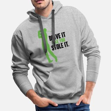 Golf Golf - Drive it like you stole it - Men's Premium Hoodie