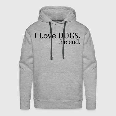 I Love Dogs. The End. - Men's Premium Hoodie