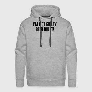 I'm Not Guilty Beer Did It ! Drunk Party Alcohol - Men's Premium Hoodie