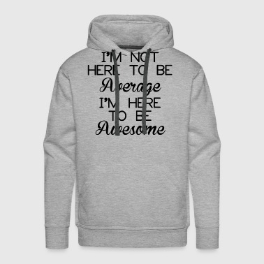 TO BE AWESOME - Men's Premium Hoodie