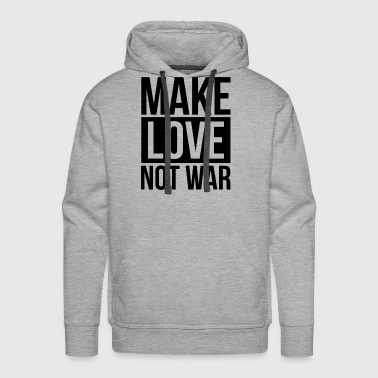 MAKE LOVE NOT WAR - Men's Premium Hoodie