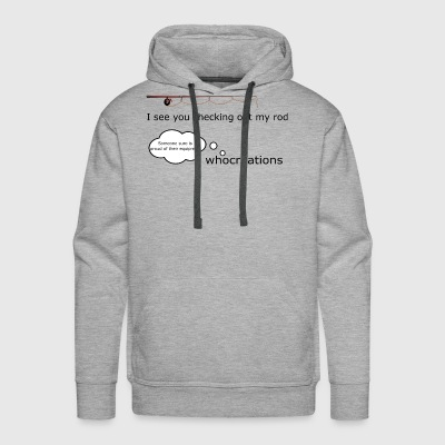 I see you checking out my rod - Men's Premium Hoodie