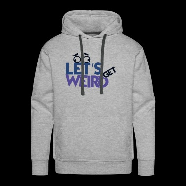 HumorLet's Get Weird eyes crazy eyebrows gift - Men's Premium Hoodie