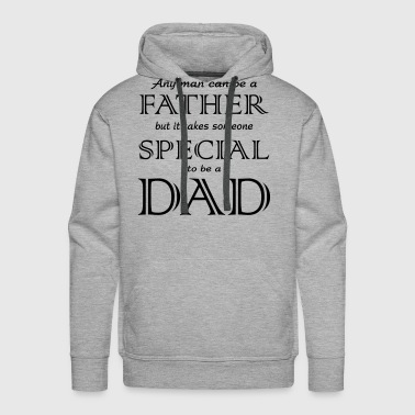 Any Man Can be a Father but it takes someone spec - Men's Premium Hoodie
