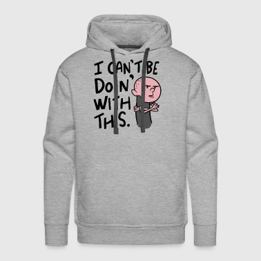i can't be doin with this - Men's Premium Hoodie