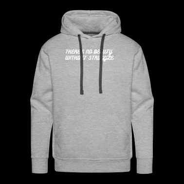 There's no beauty without struggle - Men's Premium Hoodie