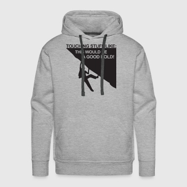 touching stuff like - Men's Premium Hoodie