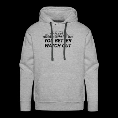 You Better Watch Out Vine Quote - Men's Premium Hoodie
