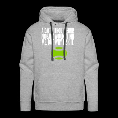 a day without tennis - Men's Premium Hoodie