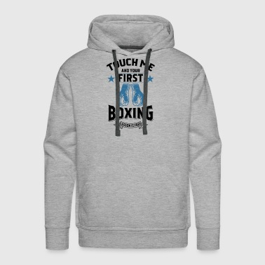 Touch Me and Your First Boxing Lesson is Free gift - Men's Premium Hoodie