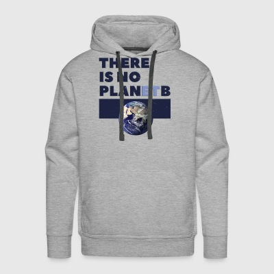 there is no planet B - Men's Premium Hoodie