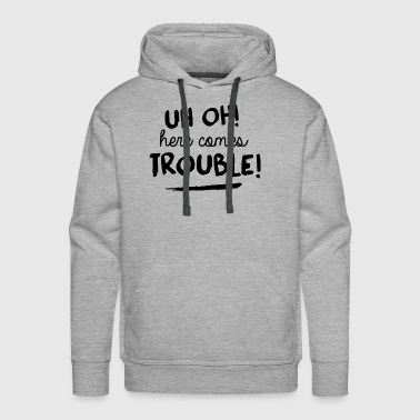Uh oh her comes trouble - Men's Premium Hoodie