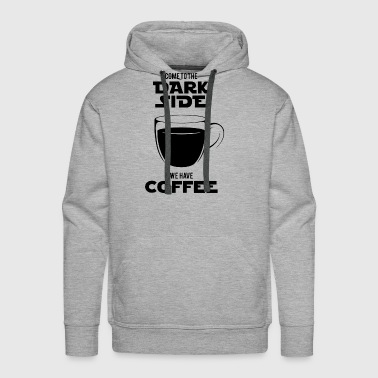 Come to the dark side we have coffee Funny Star Wa - Men's Premium Hoodie