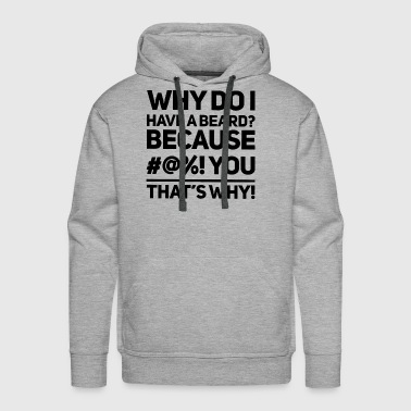 why do i hav ea beard because you thats why beard - Men's Premium Hoodie