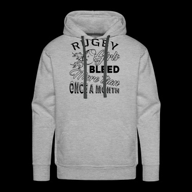 Rugby Girls Bleed More Than Once A Month Shirt - Men's Premium Hoodie