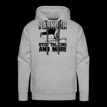 Parkour Stop Talking And More Shirt - Men's Premium Hoodie