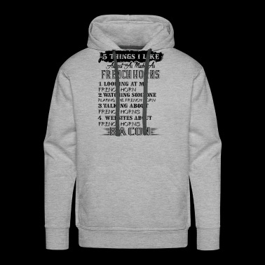 French Horn 5 Thing That I Like Shirt - Men's Premium Hoodie