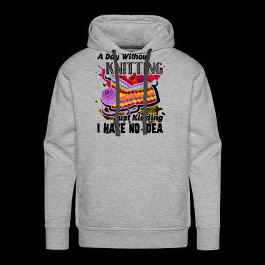 A Day Without Kniting Shirt - Men's Premium Hoodie