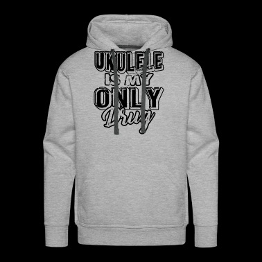 Ukulele Is My Only Drug Shirt - Men's Premium Hoodie
