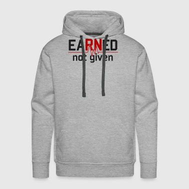 Earned Not Given Nurse Graduate Nursing RN - Men's Premium Hoodie