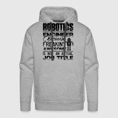 Robotics Engineer Job Title Shirt - Men's Premium Hoodie