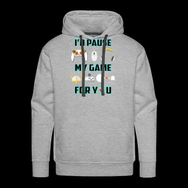 I Paused My Game For You - Men's Premium Hoodie