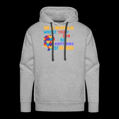 In a world where you can be anything, be kind. - Men's Premium Hoodie