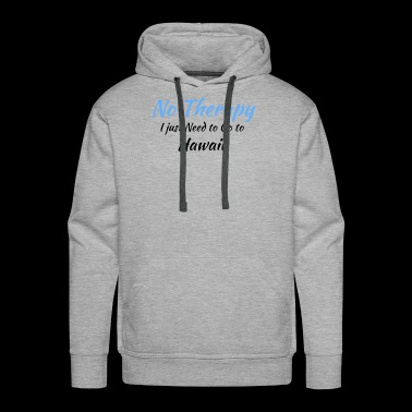 No Therapy I just Need to Go to hawaii black - Men's Premium Hoodie