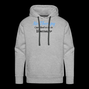 No Therapy I just Need to Go to vancouver black - Men's Premium Hoodie