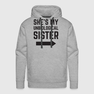 SHE S MY UNBIOLOGICAL SISTER t-shirts - Men's Premium Hoodie