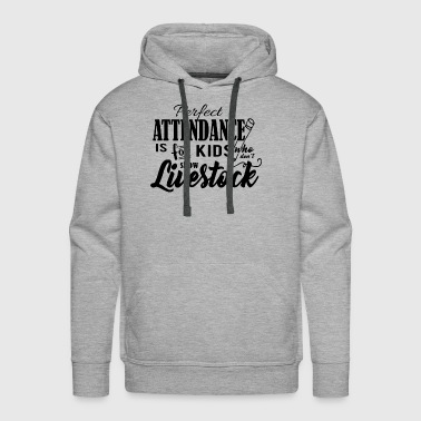 Perfect attendance is for kids show livestock - Men's Premium Hoodie