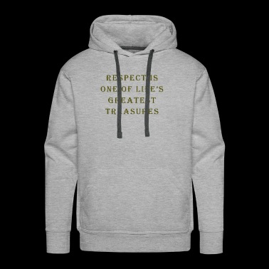Respect is one life's greatest treasures - Men's Premium Hoodie