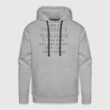 I am project manager to save time lets just assume - Men's Premium Hoodie