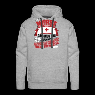 Only A Nurse Can Drug You T Shirt - Men's Premium Hoodie