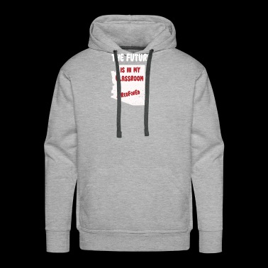 Protest Arizonas Future Is In My Classroom Gift - Men's Premium Hoodie