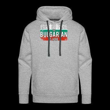 Have no Fear The Bulgarian is Here - Men's Premium Hoodie