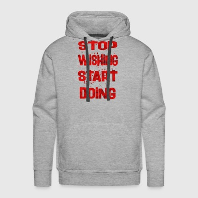 stop wishing start doing 2 - Men's Premium Hoodie