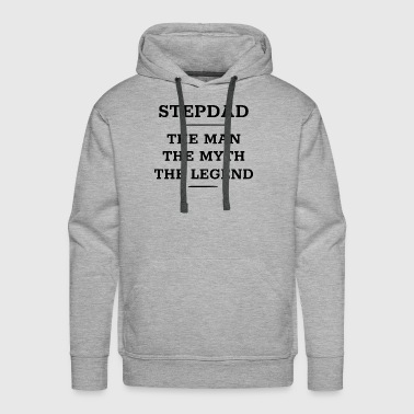 Stepdad The Man The Myth The Legend - Men's Premium Hoodie