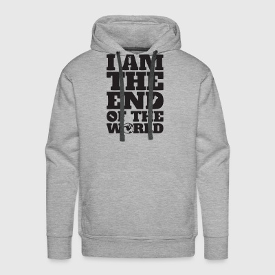 I AM THE END OF THE WORLD - Men's Premium Hoodie