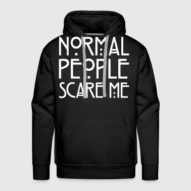 Normal People Scare Me - Men's Premium Hoodie