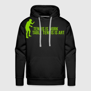 tennis is work - table tennis is art - Men's Premium Hoodie